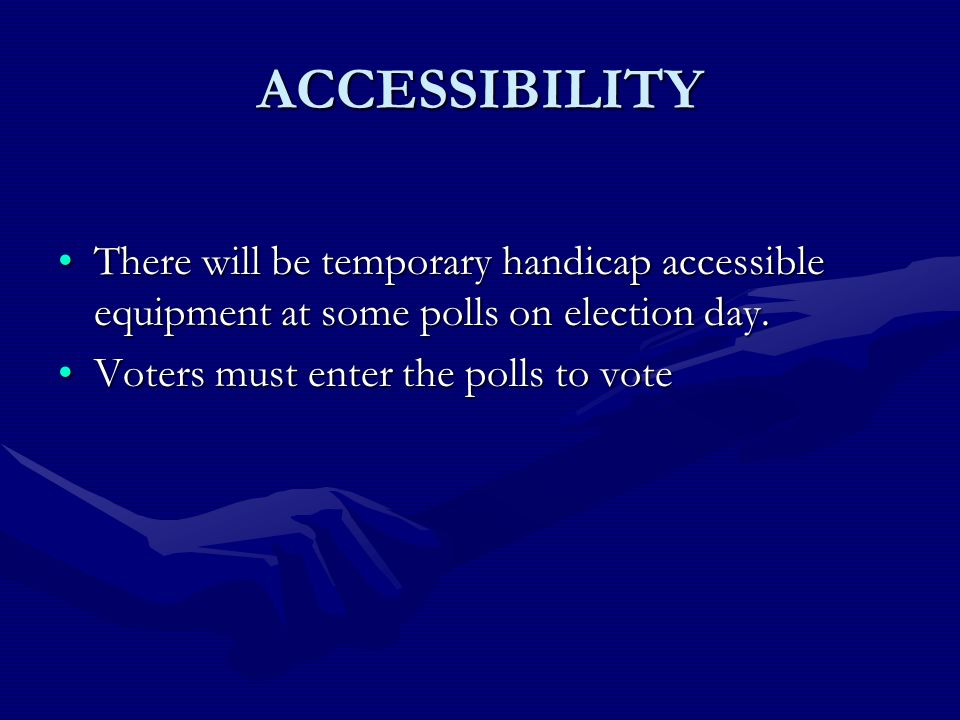 ACCESSIBILITY There will be temporary handicap accessible equipment at some polls on election day.There will be temporary handicap accessible equipment at some polls on election day.