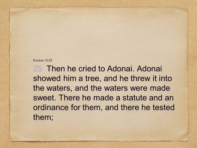 Exodus 15:25 25 Then he cried to Adonai.