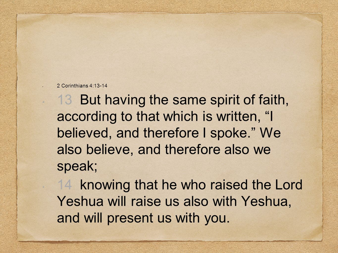 2 Corinthians 4:13-14 13 But having the same spirit of faith, according to that which is written, I believed, and therefore I spoke.