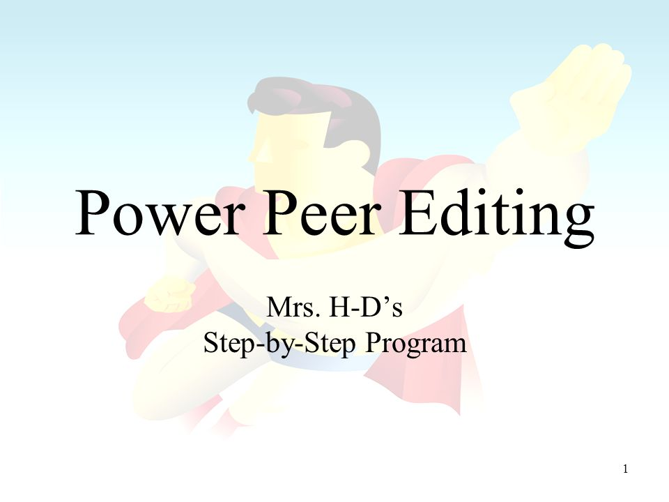 2 Power Peer Editing Always remember these lessons: –A good peer editor makes a better self-editor because you learn by correcting other peoples work.