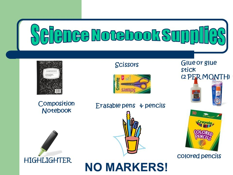 Scissors colored pencils Erasable pens & pencils NO MARKERS! Composition Notebook Glue or glue stick (2 PER MONTH) HIGHLIGHTER