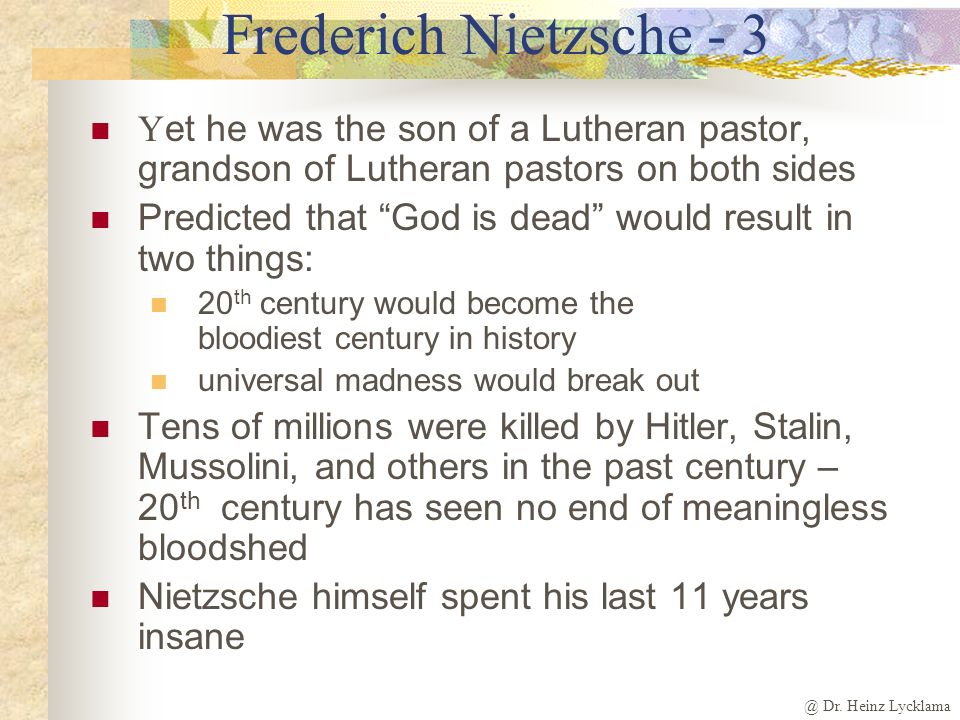 @ Dr. Heinz Lycklama Frederich Nietzsche - 2 S et the stage for mass murders in the 20 th century Heavily influenced Hitler, Stalin and Mussolini, the