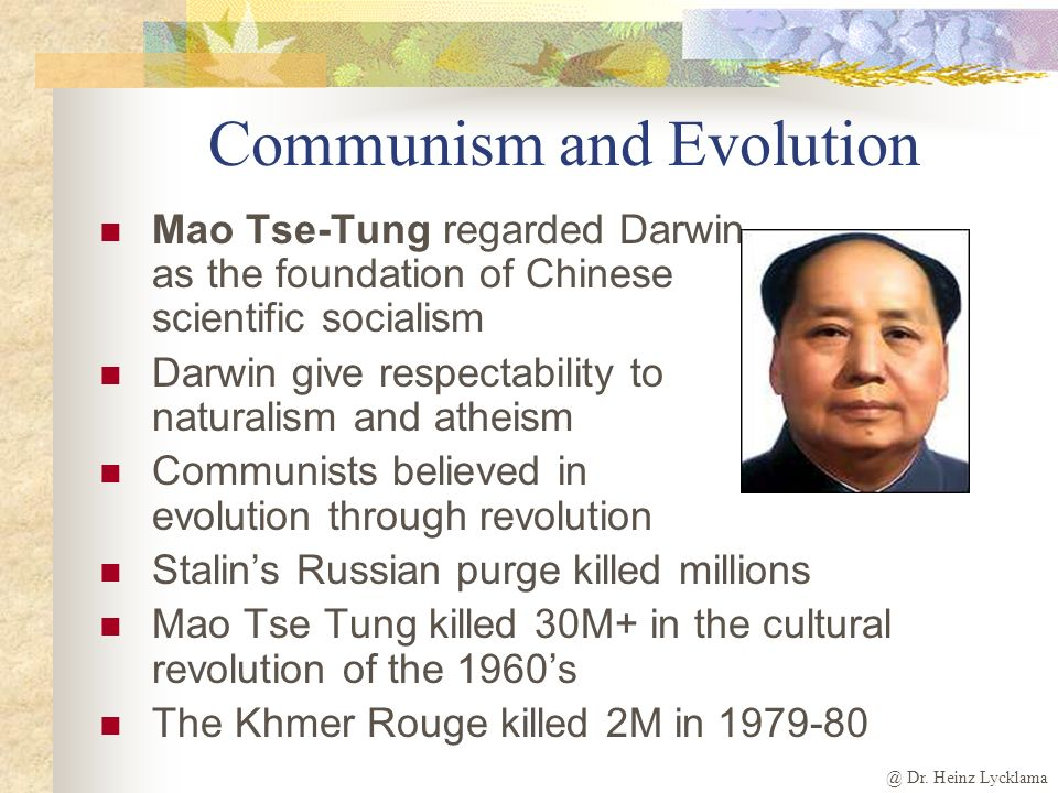 @ Dr. Heinz Lycklama Communism and Evolution Marx, father of theoretical communism stated that Darwins theory has support from natural science Scienti