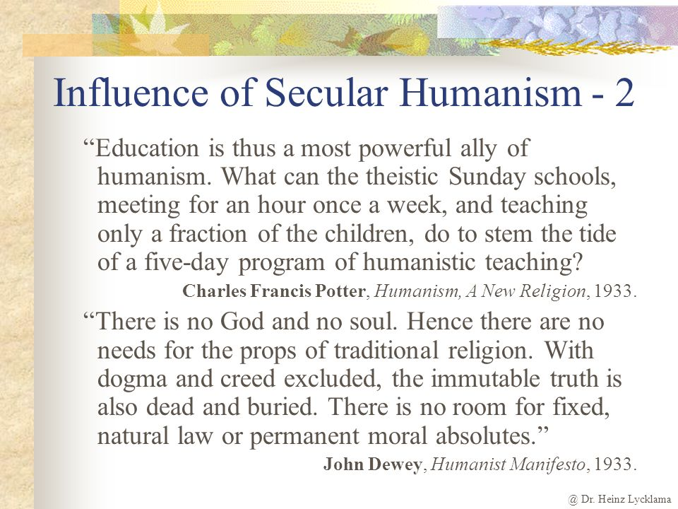 @ Dr. Heinz Lycklama Influence of Humanism in Schools UNESCO document states The school should therefore use the means described earlier to combat fam