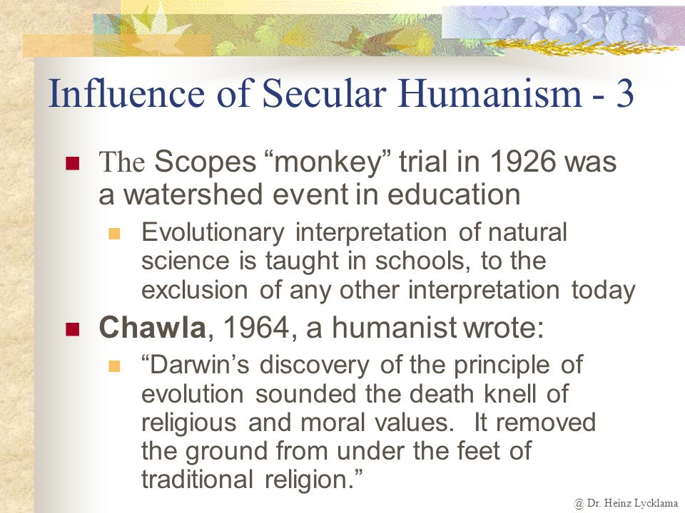 @ Dr. Heinz Lycklama Influence of Secular Humanism - 2 Education is thus a most powerful ally of humanism. What can the theistic Sunday schools, meeti