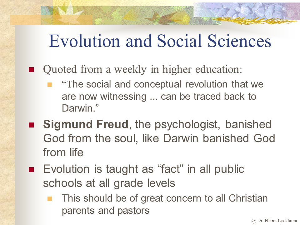 @ Dr. Heinz Lycklama Evolution and Science B iological sciences: Text books portrays life evolving from non-life at every grade level Physical science