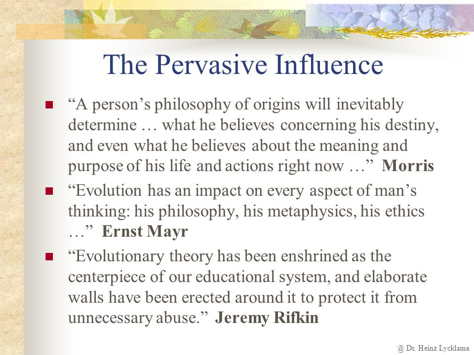 @ Dr. Heinz Lycklama The Impact of Evolutionism What do evolutionists say? Key movers and shakers Impact on 20 th century Influence of secular humanis