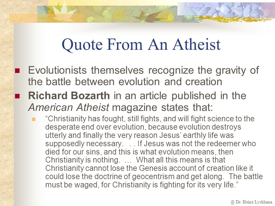 @ Dr. Heinz Lycklama Quote From Secular Historian Humanist philosopher and historian Will Durant admitted: By offering evolution in place of God as a