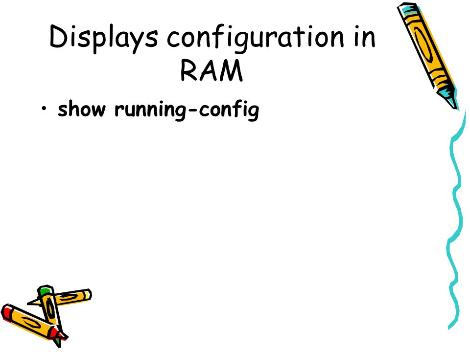 Displays configuration in RAM show running-config