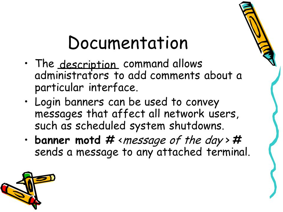 Documentation The _________ command allows administrators to add comments about a particular interface. Login banners can be used to convey messages t