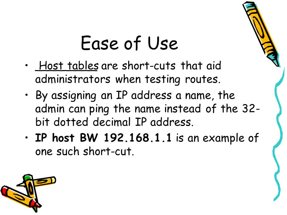 Ease of Use _________ are short-cuts that aid administrators when testing routes. By assigning an IP address a name, the admin can ping the name inste