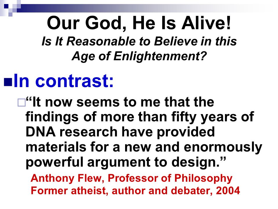 Our God, He Is Alive.Is It Reasonable to Believe in this Age of Enlightenment.