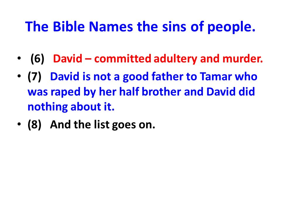 The Bible Names the sins of people. (6) David – committed adultery and murder. (7) David is not a good father to Tamar who was raped by her half broth