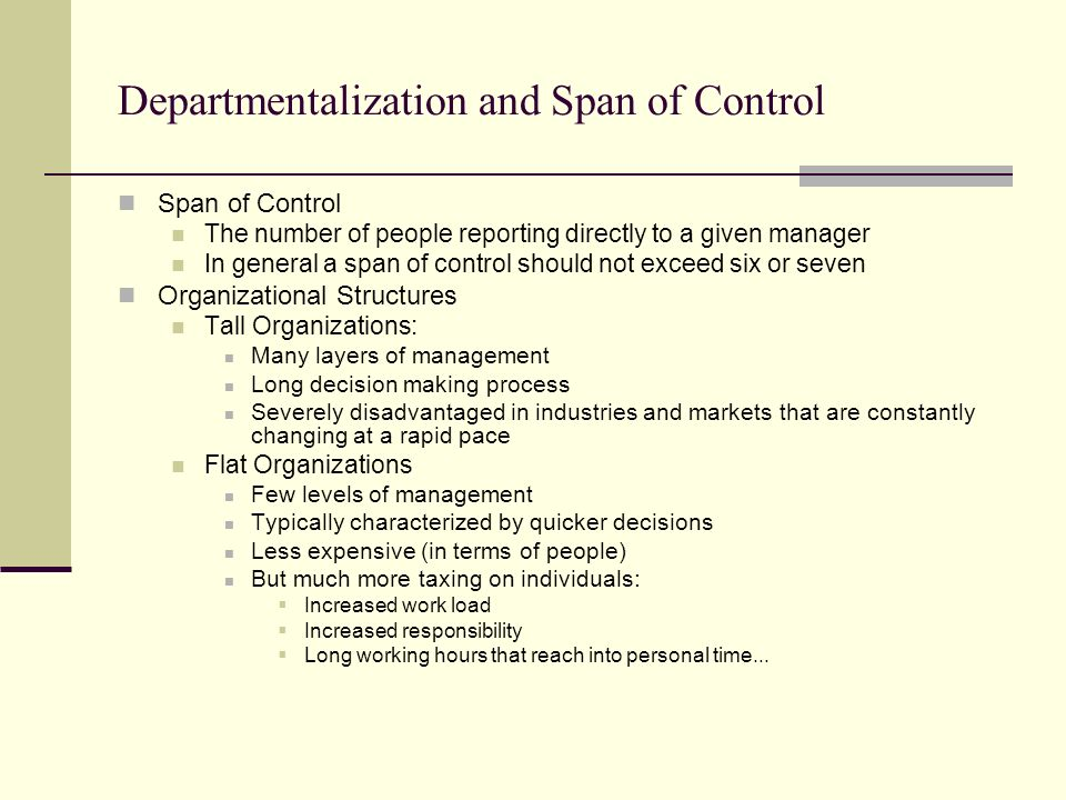 Departmentalization and Span of Control Span of Control The number of people reporting directly to a given manager In general a span of control should