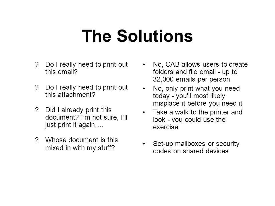 The Solutions Do I really need to print out this email.