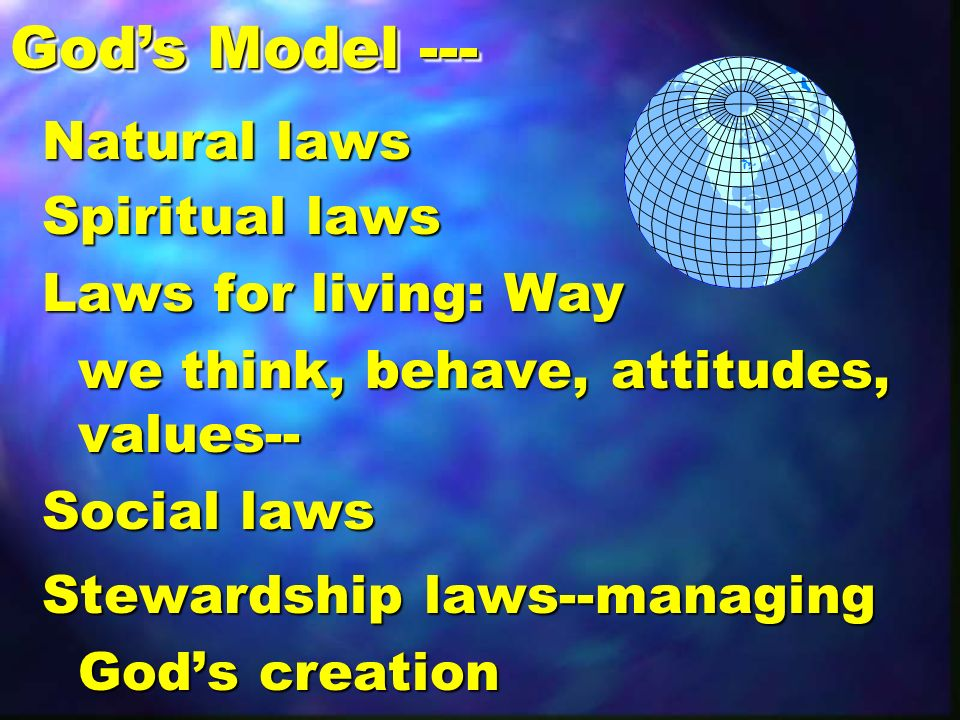 Natural laws Spiritual laws Laws for living: Way we think, behave, attitudes, values-- we think, behave, attitudes, values-- Social laws Stewardship l