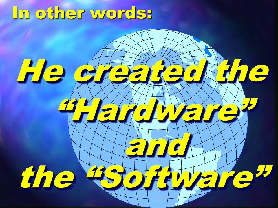 HardwareHardware He created the andand the Software In other words: