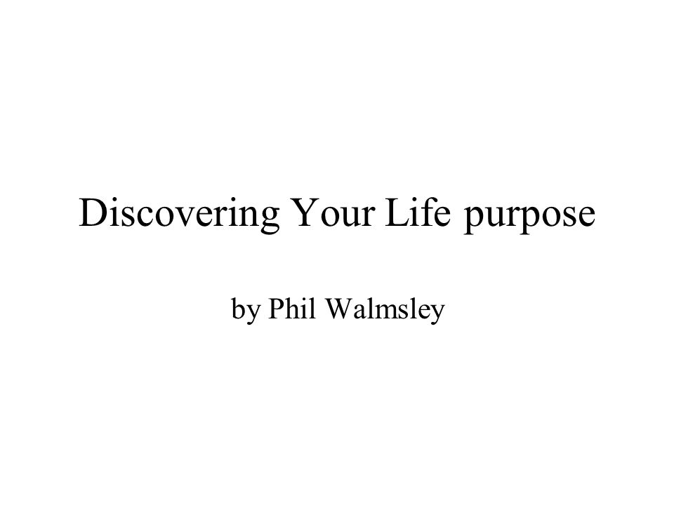 Discovering Your Life purpose by Phil Walmsley