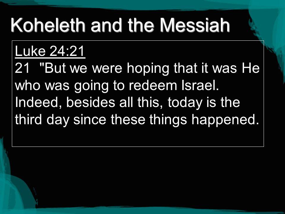 Koheleth and the Messiah Luke 24:21 21