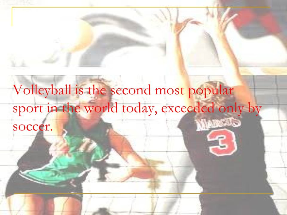 Volleyball is the second most popular sport in the world today, exceeded only by soccer.