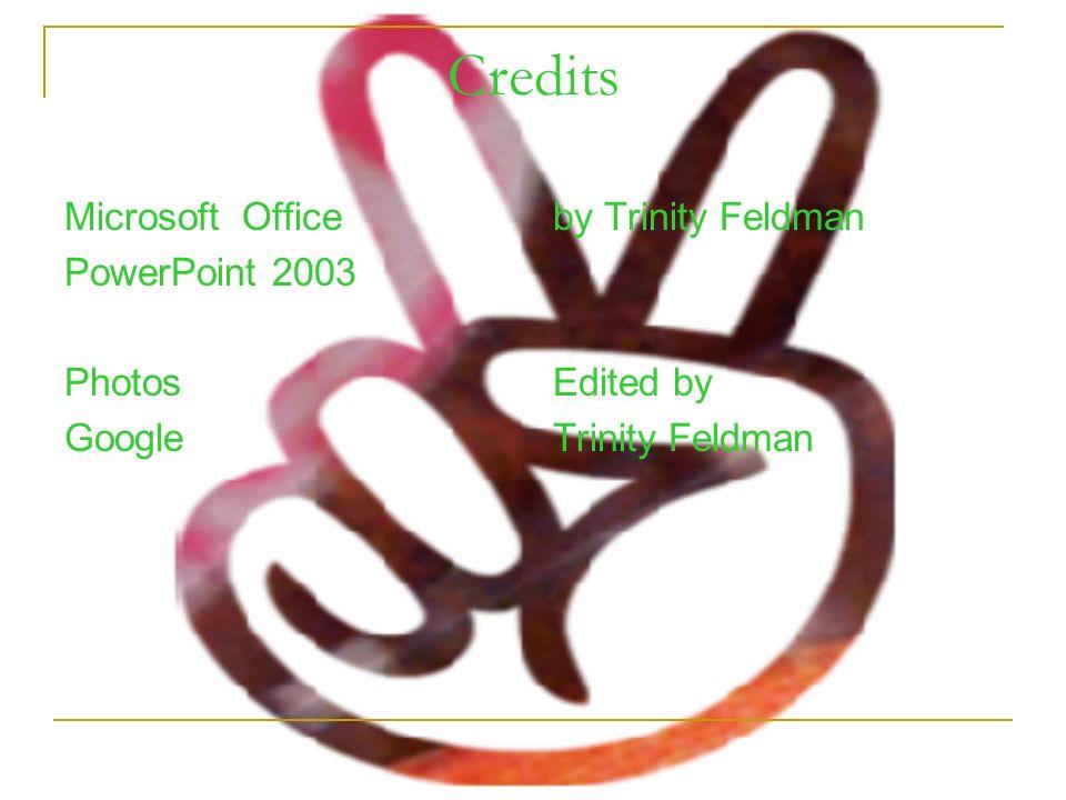 Credits Microsoft Office PowerPoint 2003 Photos Google by Trinity Feldman Edited by Trinity Feldman