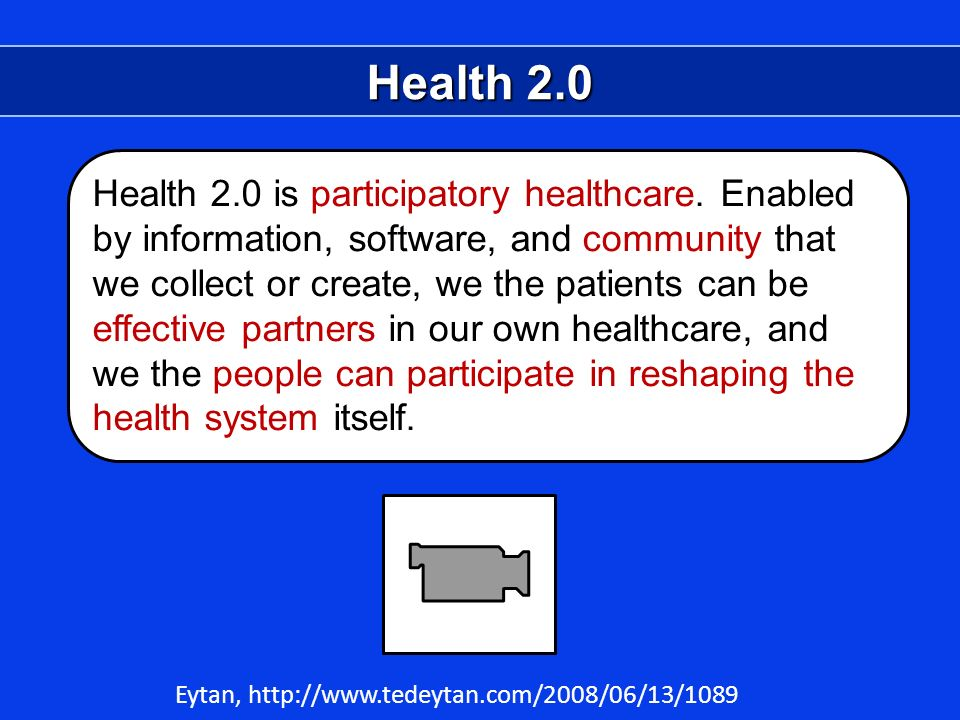 Health 2.0 Health 2.0 is participatory healthcare.