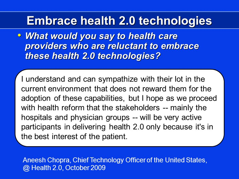 Embrace health 2.0 technologies What would you say to health care providers who are reluctant to embrace these health 2.0 technologies.