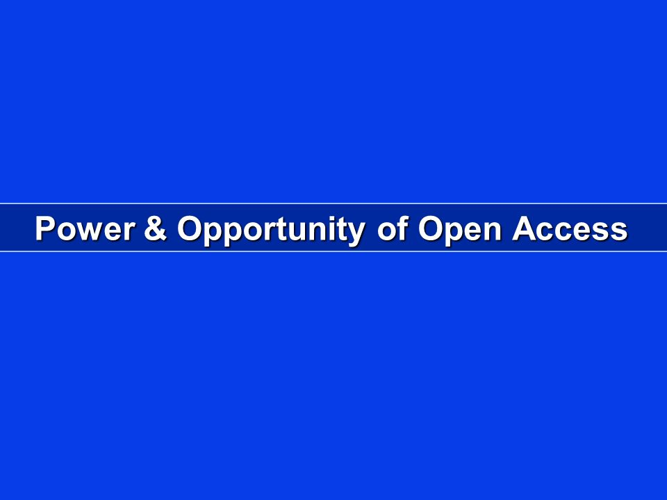 Power & Opportunity of Open Access