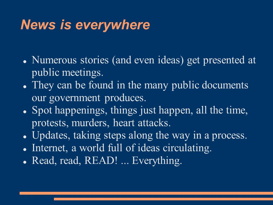 News is everywhere Numerous stories (and even ideas) get presented at public meetings.