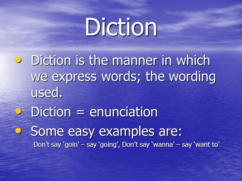 Diction Diction is the manner in which we express words; the wording used. Diction is the manner in which we express words; the wording used. Diction