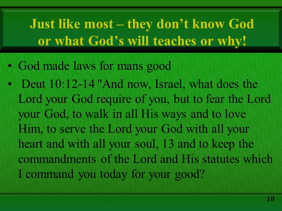Just like most – they dont know God or what Gods will teaches or why! God made laws for mans good Deut 10:12-14