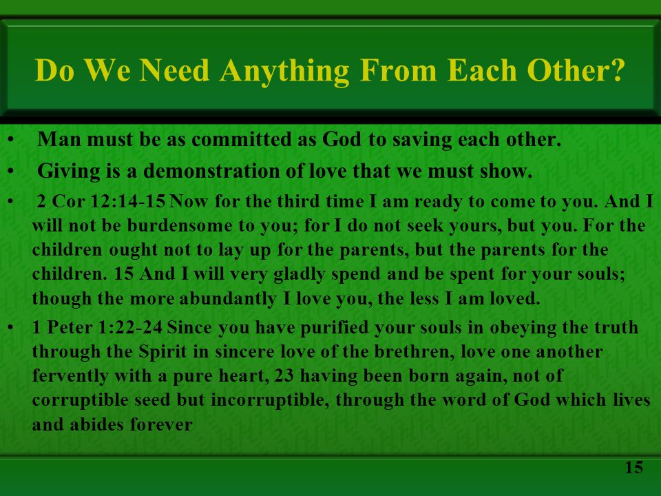 Do We Need Anything From Each Other? Man must be as committed as God to saving each other. Giving is a demonstration of love that we must show. 2 Cor