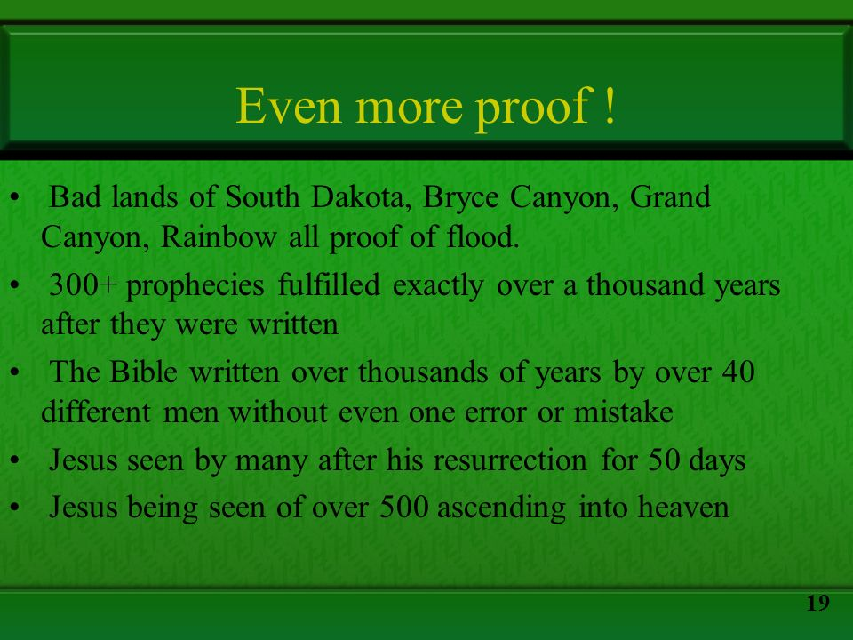 Even more proof ! Bad lands of South Dakota, Bryce Canyon, Grand Canyon, Rainbow all proof of flood. 300+ prophecies fulfilled exactly over a thousand