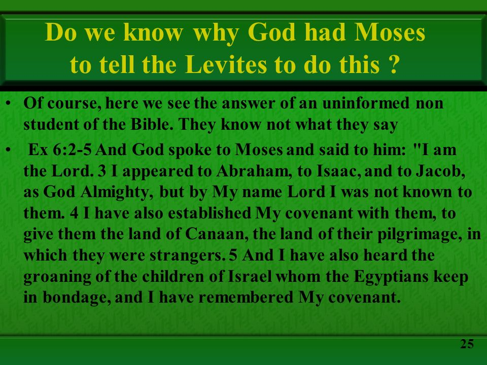 Do we know why God had Moses to tell the Levites to do this ? Of course, here we see the answer of an uninformed non student of the Bible. They know n