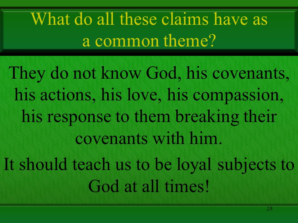 What do all these claims have as a common theme? They do not know God, his covenants, his actions, his love, his compassion, his response to them brea