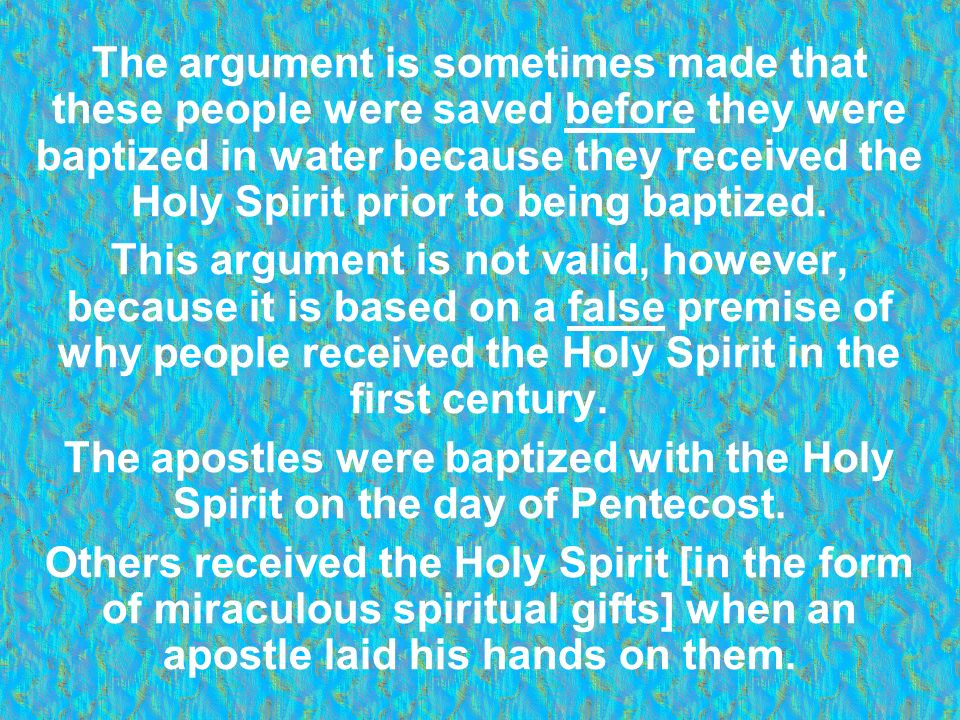 The argument is sometimes made that these people were saved before they were baptized in water because they received the Holy Spirit prior to being ba