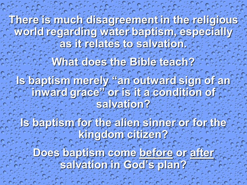 There is much disagreement in the religious world regarding water baptism, especially as it relates to salvation. What does the Bible teach? Is baptis