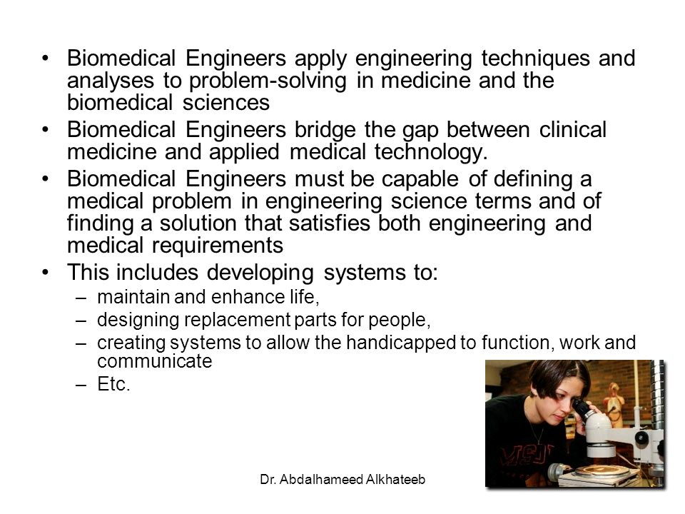 Dr. Abdalhameed Alkhateeb2 Biomedical Engineers apply engineering techniques and analyses to problem-solving in medicine and the biomedical sciences B
