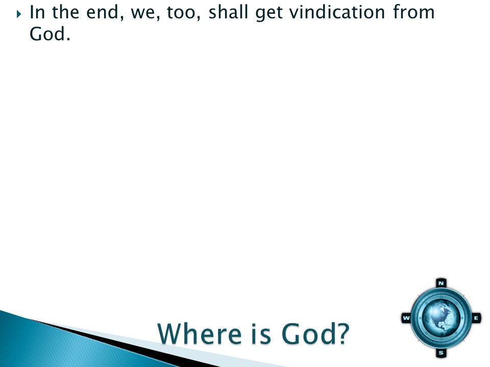In the end, we, too, shall get vindication from God.