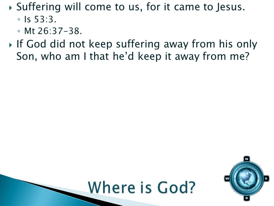 Suffering will come to us, for it came to Jesus. Is 53:3.