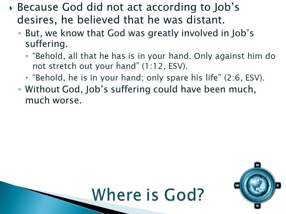 Because God did not act according to Jobs desires, he believed that he was distant.