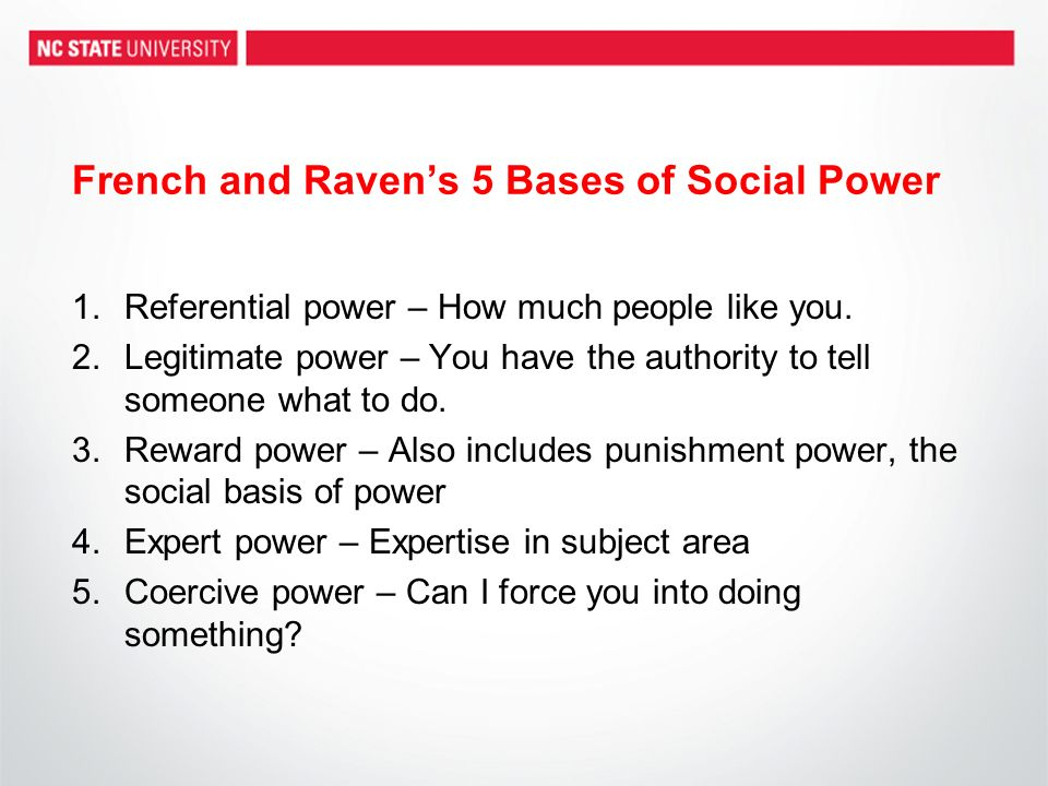 French and Ravens 5 Bases of Social Power 1.Referential power – How much people like you.