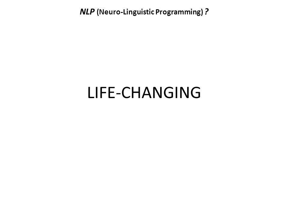 NLP (Neuro-Linguistic Programming) ? LIFE-CHANGING