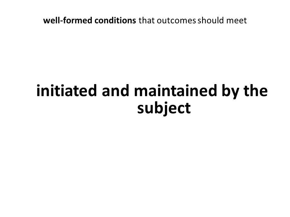 well-formed conditions that outcomes should meet initiated and maintained by the subject