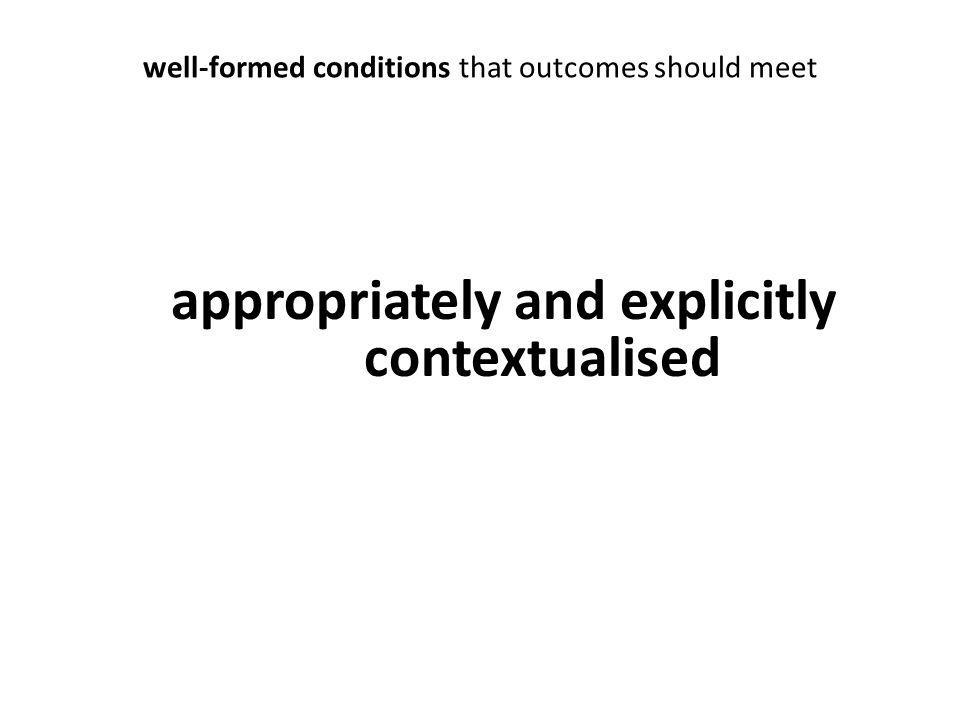 well-formed conditions that outcomes should meet appropriately and explicitly contextualised