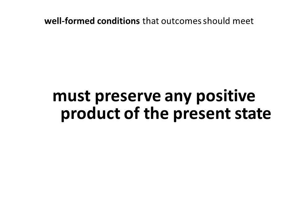 well-formed conditions that outcomes should meet must preserve any positive product of the present state