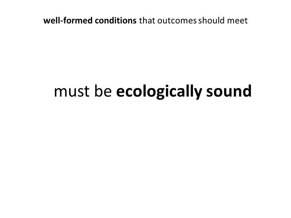 well-formed conditions that outcomes should meet must be ecologically sound