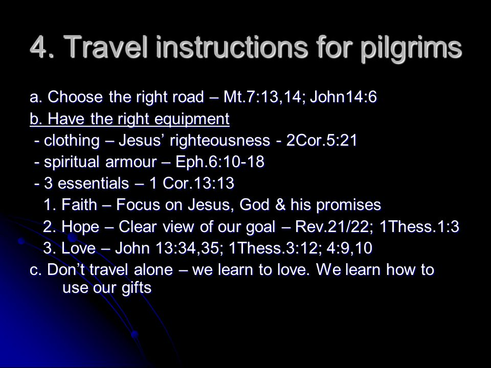 4. Travel instructions for pilgrims a. Choose the right road – Mt.7:13,14; John14:6 b.