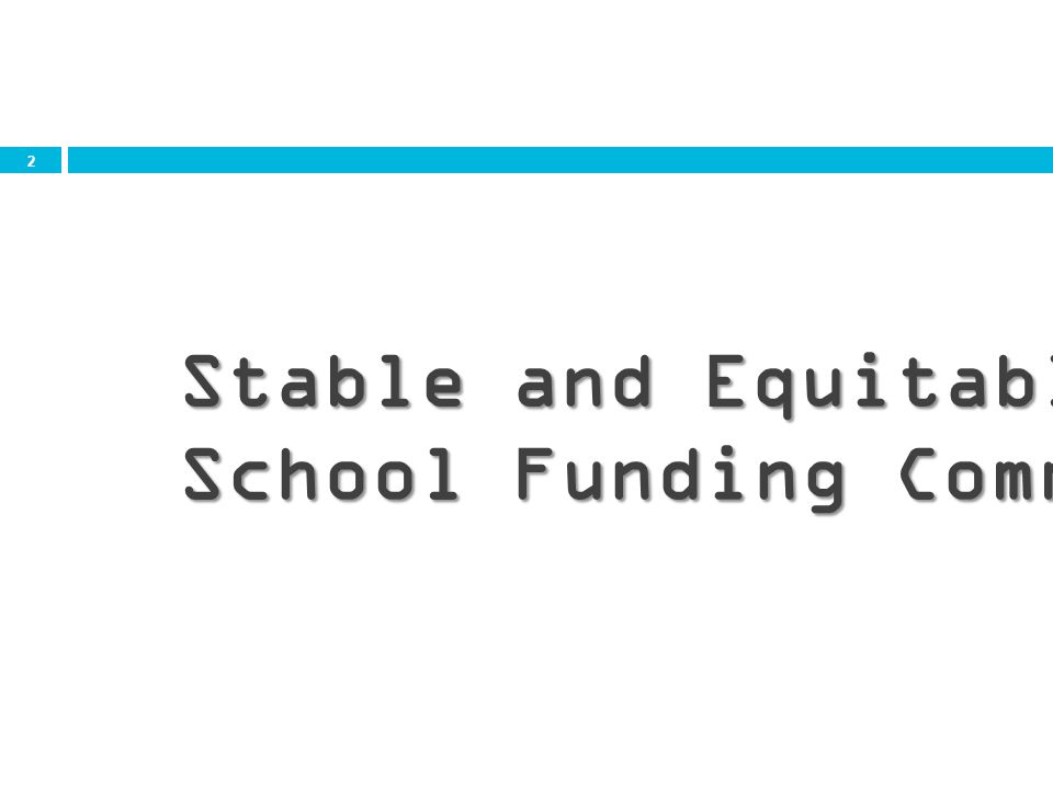 2 Stable and Equitable School Funding Committee
