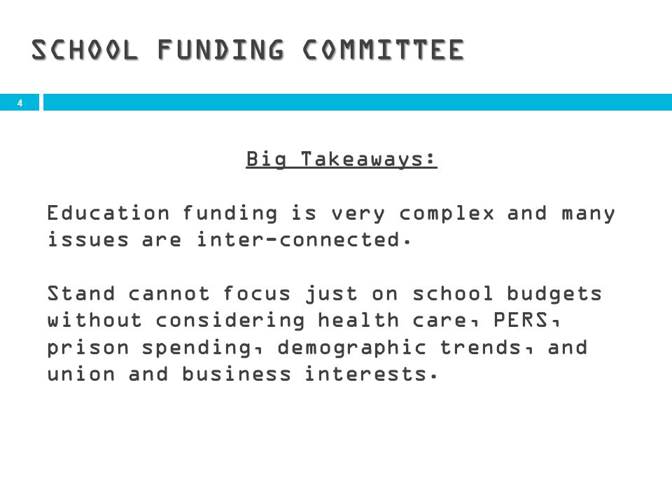 4 SCHOOL FUNDING COMMITTEE Big Takeaways: Education funding is very complex and many issues are inter-connected.